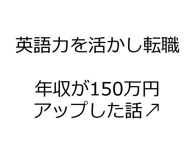 英語力を活かし転職し年収が150万円アップした話